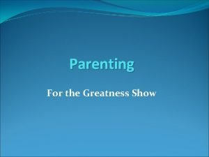 Parenting For the Greatness Show Why parenting skills