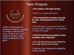 Farm Property q The webinar will begin shortly