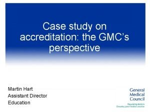 Case study on accreditation the GMCs perspective Martin