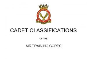 CADET CLASSIFICATIONS OF THE AIR TRAINING CORPS OBJECTIVES