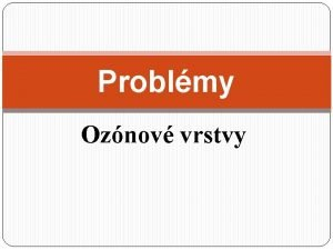 Problmy Oznov vrstvy Ozn a oznosfra Jak je