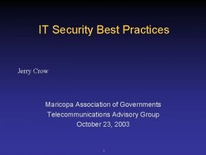 IT Security Best Practices Jerry Crow Maricopa Association
