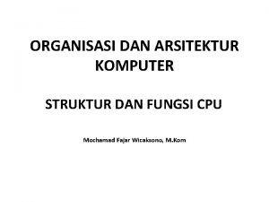 ORGANISASI DAN ARSITEKTUR KOMPUTER STRUKTUR DAN FUNGSI CPU