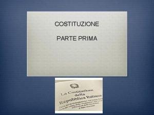 COSTITUZIONE PARTE PRIMA Diritti e doveri dei cittadini