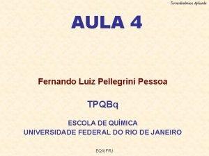 Termodinmica Aplicada AULA 4 Fernando Luiz Pellegrini Pessoa