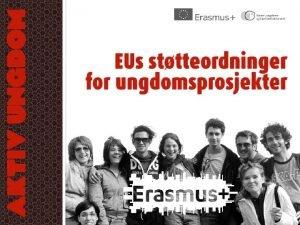 Hva er Erasmus Aktiv Ungdom EUs program for