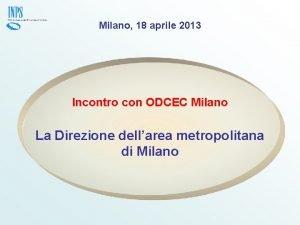 Milano 18 aprile 2013 Incontro con ODCEC Milano