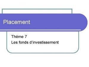 Placement Thme 7 Les fonds dinvestissement Ce que