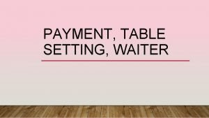 PAYMENT TABLE SETTING WAITER PAYMENT Kredit card no