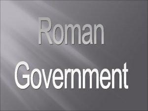 The Roman government was a republic In a