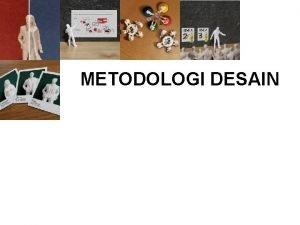 METODOLOGI DESAIN Apa yang dimaksud desain Desain adalah