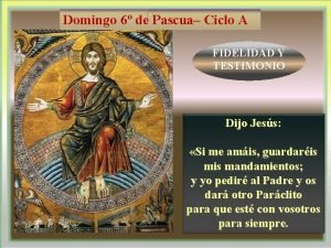 Domingo 6 de Pascua Ciclo A FIDELIDAD Y