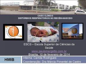 CASO CLNICO DISTRBIOS RESPIRATRIOS NO RECMNASCIDO HMIB ESCS