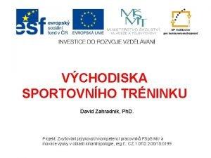 VCHODISKA SPORTOVNHO TRNINKU David Zahradnk Ph D Projekt