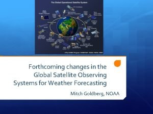 Forthcoming changes in the Global Satellite Observing Systems