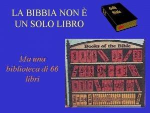 LA BIBBIA NON UN SOLO LIBRO Ma una