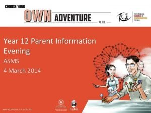 Year 12 Parent Information Evening ASMS 4 March
