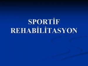 SPORTF REHABLTASYON n Spor yaralanmas vcudun tamamnn veya