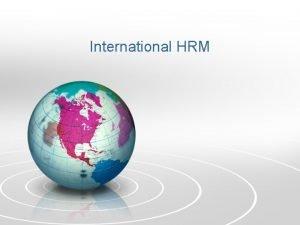 International HRM International Multinational Global Transnational Organizations International