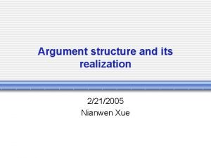 Argument structure and its realization 2212005 Nianwen Xue