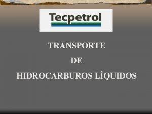 TRANSPORTE DE HIDROCARBUROS LQUIDOS AGENDA Esquema de las