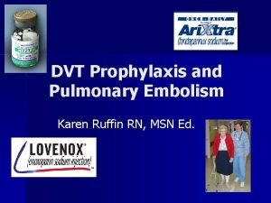 DVT Prophylaxis and Pulmonary Embolism Karen Ruffin RN