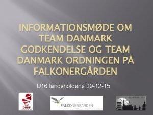 INFORMATIONSMDE OM TEAM DANMARK GODKENDELSE OG TEAM DANMARK
