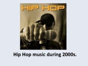 Hip Hop music during 2000 s Hip hop