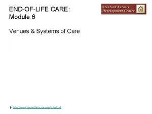 ENDOFLIFE CARE Module 6 Venues Systems of Care