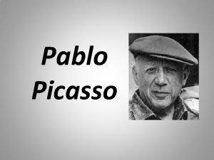 Pablo Picasso Pablo Picasso se narodil v Mlage