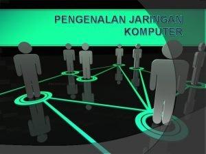 PENGENALAN JARINGAN KOMPUTER Definisi Jaringan Komputer Jaringan komputer
