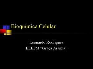 Bioqumica Celular Leonardo Rodrigues EEEFM Graa Aranha Bioqumica