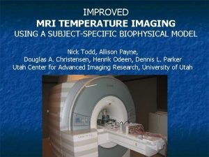 IMPROVED MRI TEMPERATURE IMAGING USING A SUBJECTSPECIFIC BIOPHYSICAL
