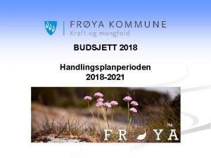 BUDSJETT 2018 Handlingsplanperioden 2018 2021 Rammebetingelser n Lnnsutgifter