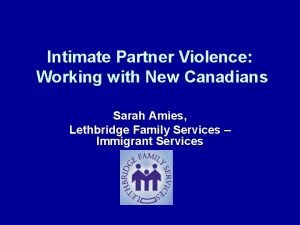 Intimate Partner Violence Working with New Canadians Sarah