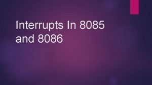 Interrupts In 8085 and 8086 Interrupts In 8085