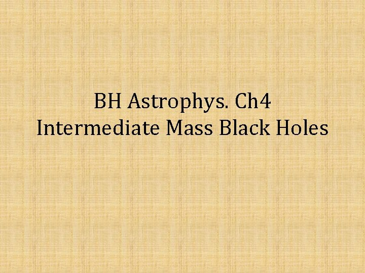 BH Astrophys Ch 4 Intermediate Mass Black Holes