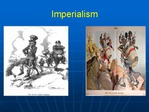 Imperialism I Introduction to Imperialism The policy practice