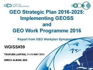 GEO Strategic Plan 2016 2025 Implementing GEOSS and