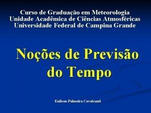 Curso de Graduao em Meteorologia Unidade Acadmica de
