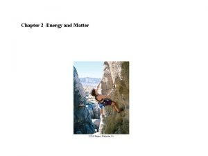 Chapter 2 Energy and Matter Energy makes objects