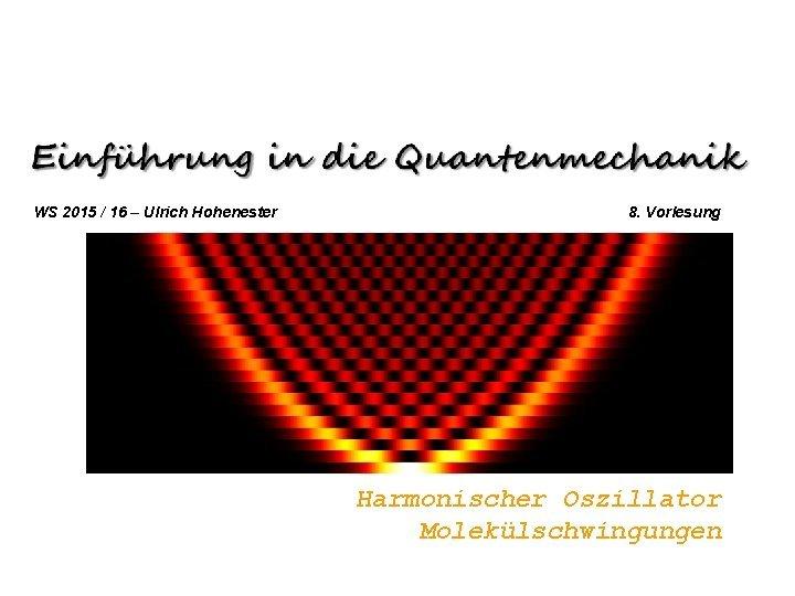 WS 2015 16 Ulrich Hohenester 8 Vorlesung Harmonischer