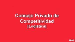 Consejo Privado de Competitividad Logstica Nos hemos vuelto