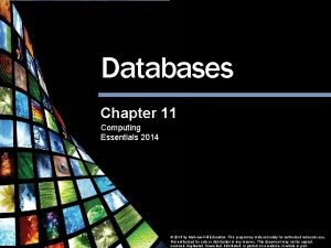 Databases Chapter 11 Computing Essentials 2014 Databases Computing