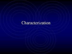 Characterization Characterization Protagonist She or he is always