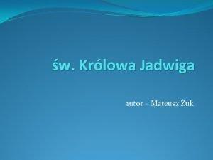 w Krlowa Jadwiga autor Mateusz uk Jadwiga Andegaweska