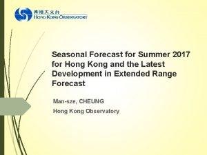 Seasonal Forecast for Summer 2017 for Hong Kong