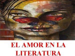 EL AMOR EN LA LITERATURA EL AMOR Traspasa