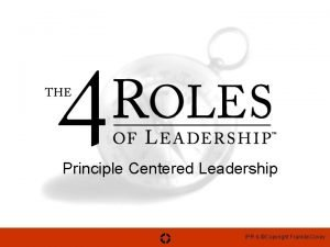 Principle Centered Leadership IPR Copyright Franklin Covey Four