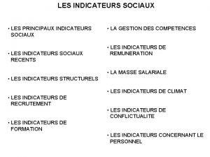 LES INDICATEURS SOCIAUX LES PRINCIPAUX INDICATEURS LA GESTION
